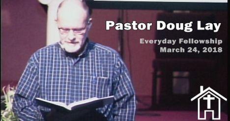 Sermon - Doug Lay - 3-24-18 - EverydayFellowship org