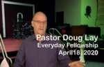 Sermon – Doug Lay – 4-18-20